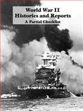 World War II Histories and Historical Reports : A Partial Checklist, U. S. Government Staff, 1931641374
