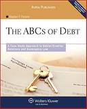 The ABCs of Debt : A Case Study Approach to Debtor/Creditor Relations and Bankruptcy Law, Parsons, Stephen P., 0735571376