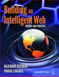 Building an Intelligent Web : Theory and Practice, Lingras, Pawan and Akerkar, Rajendra, 076374137X