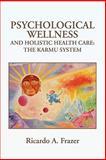 Psychological Wellness and Holistic Health Care, Ricardo A. Frazer, 1456811371