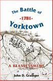 The Battle of Yorktown 1781 : A Reassessment, Grainger, 1843831376