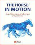 The Horse in Motion : The Anatomy and Physiology of Equine Locomotion, Pilliner, Sarah and Elmhurst, Samantha, 063205137X