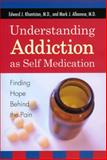Understanding Addiction As Self Medication, Edward J. Khantzian and Mark J. Albanese, 0742561372