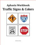 Aphasia Workbook - Traffic Signs and Colors, Florence Jones, 1484141377