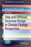 Ship and Offshore Structure Design in Climate Change Perspective, Bitner-Gregersen, Elzbieta Maria and Eide, Lars Ingolf, 3642341373