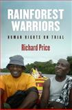 Rainforest Warriors : Human Rights on Trial, Price, Richard, 0812221370