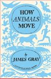 How Animals Move, Gray, James, 1107621372
