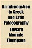 An Introduction to Greek and Latin Palaeography, Edward Maunde Thompson, 1152931377