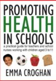 Promoting Health in Schools : A Practical Guide for Teachers and School Nurses Working with Children Aged 3 To 11, Croghan, Emma, 1412921376