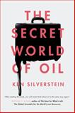 The Secret World of Oil, Ken Silverstein, 1781681376