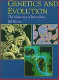 Genetics and Evolution : The Molecules of Inheritance, Bailey, Jill, 0195211375
