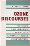 Ozone Discourse : Science and Politics in Global Environmental Cooperation, Litfin, Karen, 0231081375