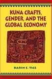 Kuna Crafts, Gender, and the Global Economy, Karin E. Tice, 0292781377