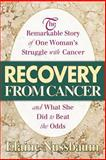 Recovery from Cancer : The Remarkable Story of One Woman's Struggle with Cancer and What She Did to Beat the Odds, Nussbaum, Elaine, 0757001378