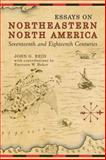 Essays on Northeastern North America, Seventeenth and Eighteenth Centuries, Reid, John G., 0802091377