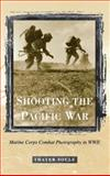 Shooting the Pacific War : Marine Corps Combat Photography in WWII, Soule, Thayer, 081312137X