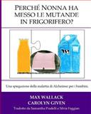 Perche Nonna Ha Messo le Mutande in Frigorifero?, Max Wallack and Carolyn Given, 1499131372