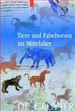 Tiere und Fabelwesen Im Mittelalter : Zu Ihrer Bedeutung in Wissenschaft, Religion, Geschichte, Bildender Kunst und Literatur, Obermaier, Sabine, 3110201372