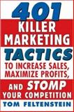 401 Killer Marketing Tactics to Maximize Profits, Increase Sales and Stomp Your Competition, Feltenstein, Tom, 0071441379