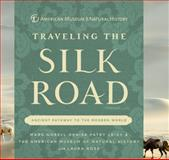 Traveling the Silk Road, Mark Norell and Denise Patry Leidy, 1402781377