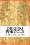 Digging for Gold, R. M. Ballantyne, 1484891376