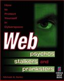 Web Psychos, Stalkers and Pranksters : How to Protect Yourself in Cyberspace, Banks, Michael, 1576101371