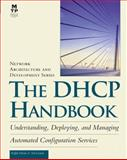 The DHCP Handbook : Understanding, Deploying and Managing Automated Configuration Services, Droms, Ralph E. and Lemons, Ted, 1578701376
