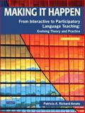 Making It Happen : From Interactive to Participatory Language Teaching - Evolving Theory and Practice, Richard-Amato, Patricia A., 013236137X