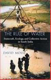 The Rule of Water : Statecraft, Ecology and Collective Action in South India, Mosse, David, 0195661370