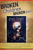 Broken Children Broken God, Lad Odell, 0615411371