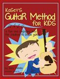 Kasey's Guitar Method for Kids, Kelly Weeks, 1489521372