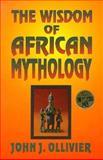 The Wisdom of African Mythology, John J. Ollivier, 1560871377