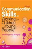 Communication Skills for Working with Children and Young People : Introducing Social Pedagogy, Petrie, Pat, 1849051372