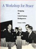 A Workshop for Peace : Designing the United Nations Headquarters, Dudley, George A., 0262041375