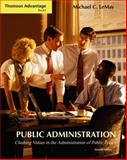 Public Administration : Clashing Values in the Administration of Public Policy, LeMay, Michael C., 0534601375