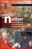 Placing the Nation : Aberystwyth and the Reproduction of Welsh Nationalism, , 0708321372