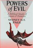 The Powers of Evil : A Biblical Study of Satan and Demons, Page, Sydney H. T., 0801071372