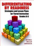 Differentiating by Readiness : Strategies and Lesson Plans for Tiered Instruction, Grades K-8, Turville, Joni and Allen, Linda, 1596671378