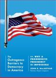 The Outrageous Barriers to Democracy in America, John R. Macarthur, 1612191371