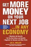 Get More Money on Your Next Job... in Any Economy, Miller, Lee E., 0071621385