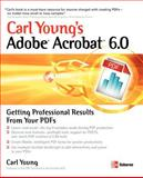 Carl Young's Adobe Acrobat 6. 0 : Getting Professional Results from Your PDFs, Young, Carl, 0072231386