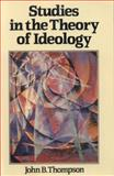 Studies in the Theory of Ideology, Thompson, John B., 0745601383