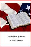 The Religion of Politics, Ezra S. Ezra S. Gannett, 149749138X