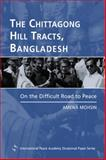 The Chittagong Hill Tracts, Bangladesh : On the Difficult Road to Peace, Mohsin, Amena, 1588261387