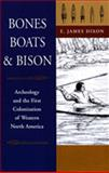 Bones, Boats, and Bison : Archeology and the First Colonization of Western North America, Dixon, E. James, 0826321380