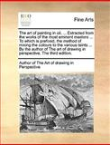 The Art of Painting in Oil, Extracted from the Works of the Most Eminent Masters to Which Is Prefixed, the Method of ing the Colours To, Author of The Art of drawing in Perspect, 1140671383