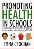 Promoting Health in Schools : A Practical Guide for Teachers and School Nurses Working with Children Aged 3 To 11, Croghan, Emma, 1412921384