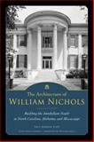 The Architecture of William Nichols : Building the Antebellum South in North Carolina, Alabama, and Mississippi, Kapp, Paul Hardin and Sanders, Todd, 1628461381