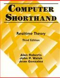 Computer Shorthand : Real-Time Theory, Gonzalez, Jean and Roberts, Alan, 0130791385