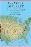 Disaster Deferred : How New Science Is Changing Our View of Earthquake Hazards in the Midwest, Stein, Seth, 0231151381